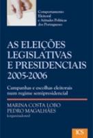 Imagem da capa da publicação As eleições legislativas e presidenciais 2005-2006 : campanhas e escolhas eleitorais num regime semipresidencial (2009)